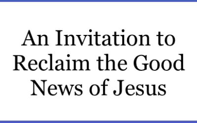 An Invitation to Reclaim the Good News of Jesus